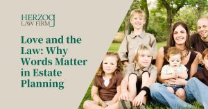 Love and the Law: Why Words Matter in Estate Planning