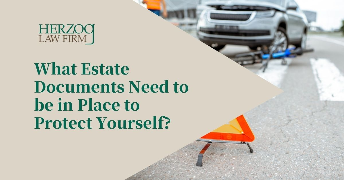 What Estate Documents Need to be in Place to Protect Yourself